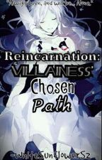 Reincarnation: Villainess' Chosen Path by WhiteSunflowerS2