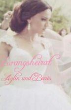 Zwangsheirat - Aylin und Baris (wird überarbeitet) by zehxxk