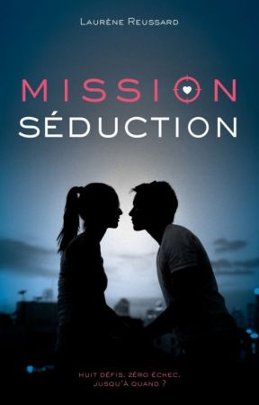 MISSION SÉDUCTION - PREQUEL + PREMIERS CHAPITRES by laurene_rsd