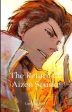 The Return of Aizen Souske by Luna_Uchiha1