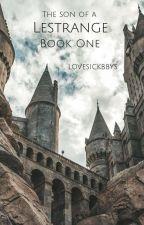 The Son of a Lestrange {A Harry Potter Fan Story: Book 1} by lovesickbbys