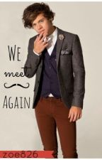 We Meet Again (Harry Styles / One Direction) [COMPLETE AND SLOWLY EDITING] by Zoe826