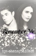 Remember Me. by ohsnapitz5sos