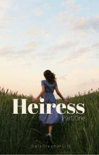 Heiress ~Completed~ (Editing) by DarkDreamerGirl