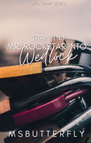 BHO CAMP: Trapping Mr. Rockstar Into Wedlock (Short Story)