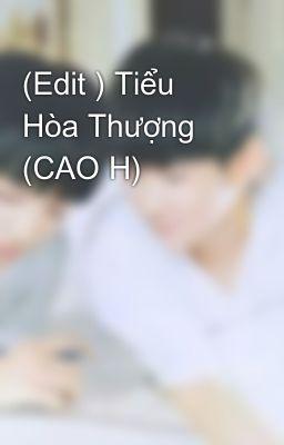 (Edit ) Tiểu Hòa Thượng (CAO H)