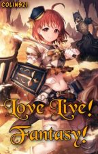 Love Live! Fantasy! (Complete) by ColinMareWriter