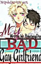 My Bad Gay Girlfriend (Boyxboy) by BinatangDyosa