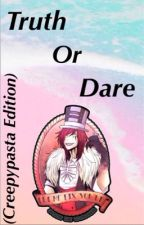 Truth Or Dare (Creepypasta Edition) by Jaschicken