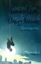 Glazed Eyes, Empty Hearts ➳ Spideypool by MagicaLyss