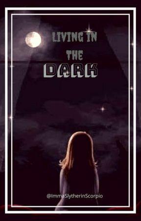 Living in the dark (Harry Potter Fanfic) - Chappy 1 - Wattpad