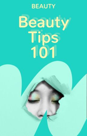 Beauty Tips 101 by beauty