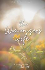 The Womanizer's Wife 2 ( Under Major editing ) by Milkyber