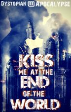 Kiss Me at the End of the World Anthology by dystopianapocalypse