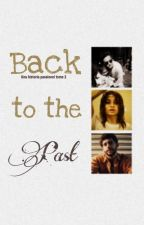 Back to the past | Una historia passionnel TOME 2 | w/ItsBasic by InfinyAmor