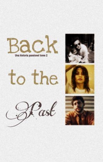 Back to the past | Una historia passionnel TOME 2 | w/ItsBasic
