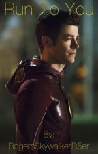 Run To You - Barry Allen/The Flash (Book 2) by RogersSkywalkerR5er