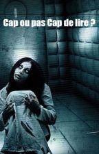 Cap ou pas cap ? Histoires effrayantes à lire avant de s'endormir by Zellyia