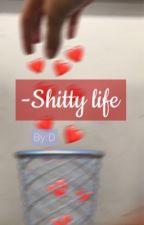 -Shitty life by shity_than_shit