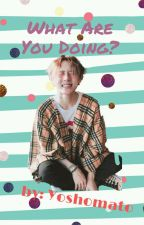 What Are You Doing? || E'DAWN by Yoshomato