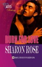 Burn For Love by Sharon Rose (Published Under Love Match) by iamsharonrose