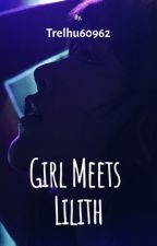 Girl Meets Lilith/ #Wattys2019 by Trelhu60962