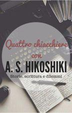 Quattro chiacchiere con... A. S. Hikoshiki (e non solo!) by hikoshiki