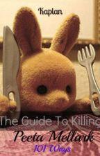 The Guide To Killing Peeta Mellark - 101 Ways by Kaplan