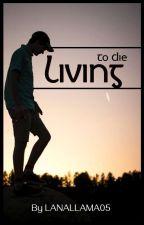 Living to Die by LANALLAMA05