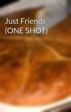 Just Friends (ONE SHOT) by Little_Pusheen