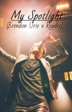 My Spotlight (Brendon Urie x Reader) by partly_gay
