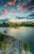 A Tale of Two Towns (Completed) by hippoalice