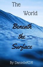 The World Beneath the Surface by ChaoticKiki2019