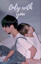 Only With You «Taekook»  by ttaelovekook