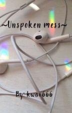 ~Unspoken mess~ by kwav666