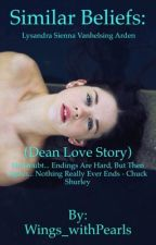Similar Beliefs: (Dean Winchester Love Story.) by Wings_withPearls