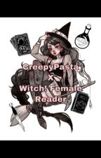 Creepypasta x Witch! Female Reader! by Queen_0f_Demons