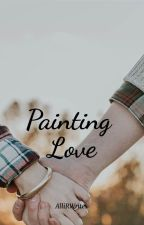 Painting Love by AlliRWrites