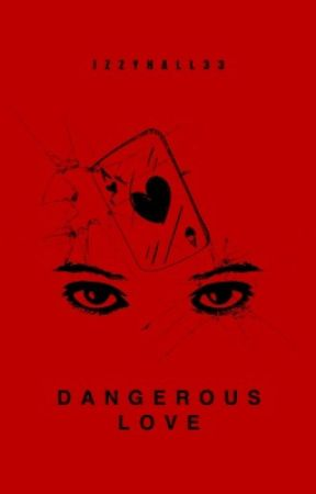 Dangerous Love || 2 by Izzyhall33