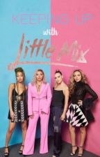 Keeping Up With Little Mix by forgetyouleigh