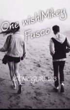 One Wish| Mikey Fusco by ICONICGURL123