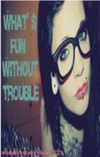 What's fun without trouble? by blacksand