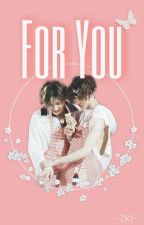 For You (Aka FOREVER pt2)   Idol Producer by --ZKY--