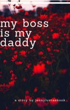 my boss is my daddy|taekook|Completed by Jennyluvtaekook