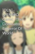 [OLN] - [VRMMO Game] : The Dominator - Emperor Of World by hugihuti