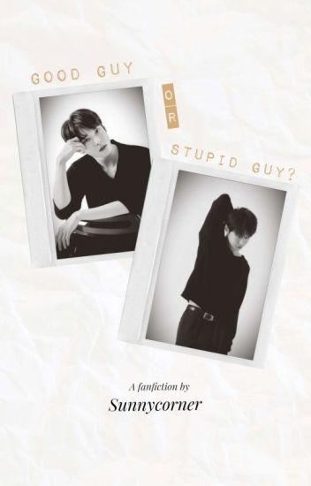 Good Guy or Stupid Guy?