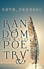 Random Poetry by Savage_Princess_88