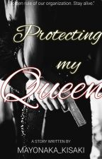 Protecting My Queen (BOOK2 OF BCMWMQ) by Mayonaka_Midnight09