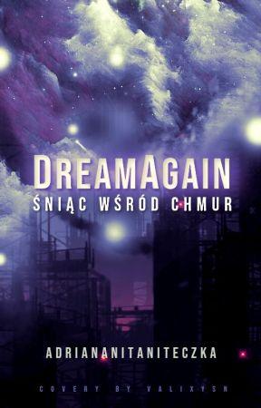 DreamAgain. Śniąc wśród Chmur by adriananitaniteczka