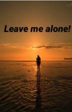 Leave me alone! by Senna2408